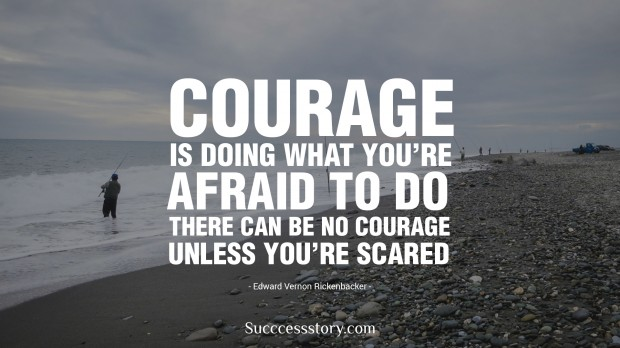 courage is doing what you are afraid to do