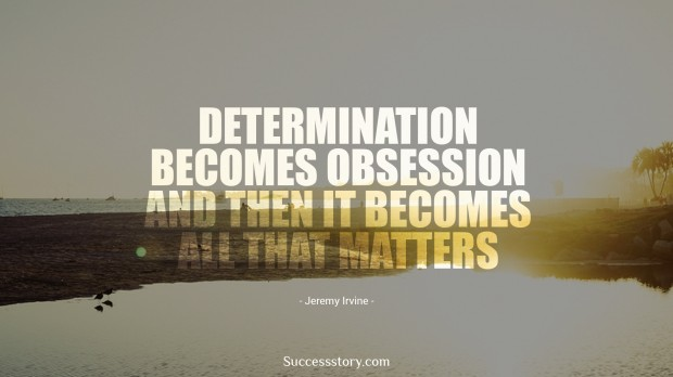 Determination becomes obsession