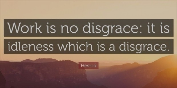 821199 hesiod quote work is no disgrace it is idleness which is a