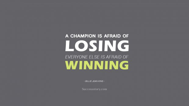 A champion is afraid of losing