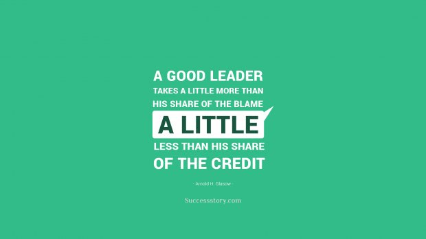 A good leader takes a little more than his share of the blame