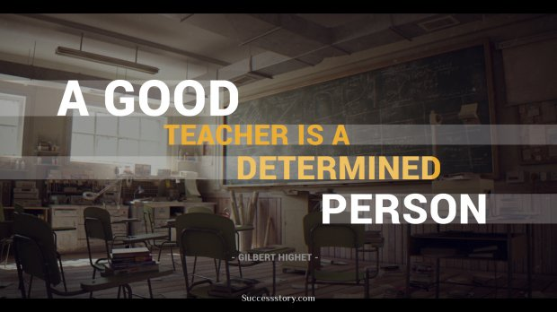 A good teacher is a determined
