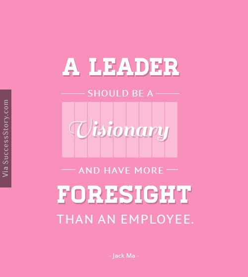 A leader should be a visionary