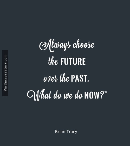 Always choose the future over the past