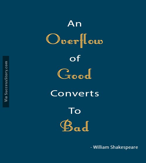 An overflow of good converts to bad