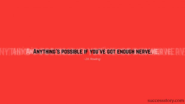 Anything s possible if you ve got enough nerve