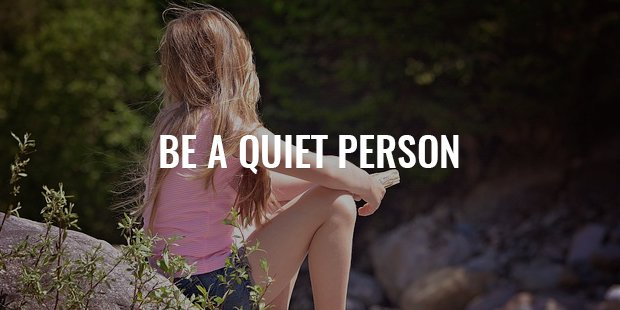 be a quiet person