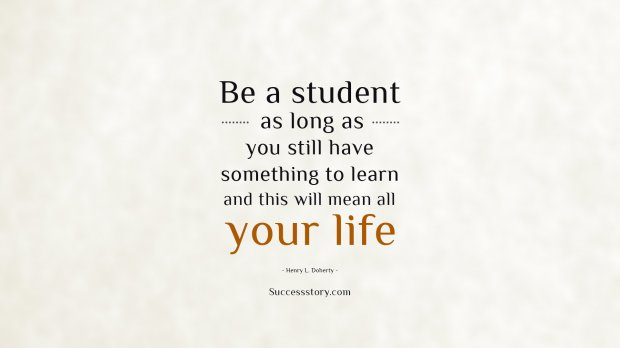 Be a student as long as you