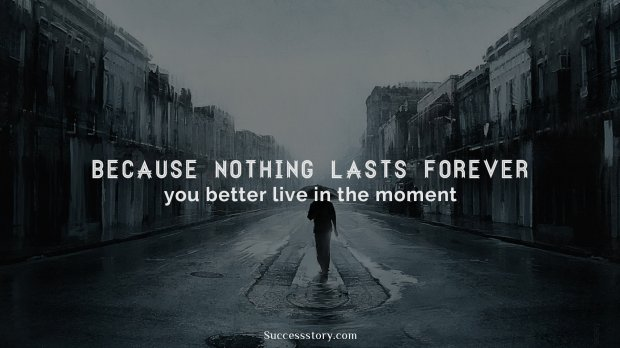 Because nothing lasts forever