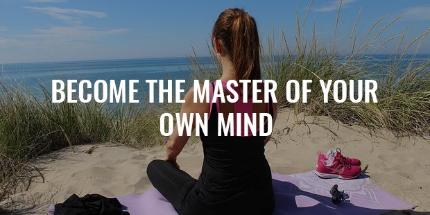 become the master of your own mind