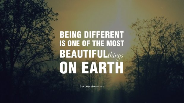 Being different is one of the
