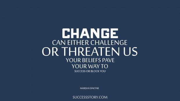 Change can either challenge or threaten