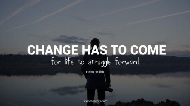 Change has to come for life