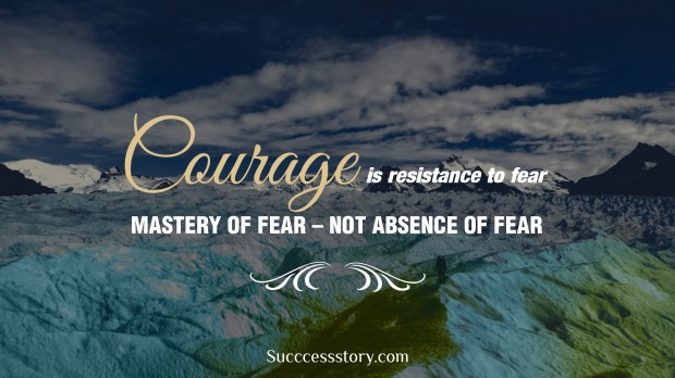 courage is resistance to fear, mastery of fear, not absence of fear