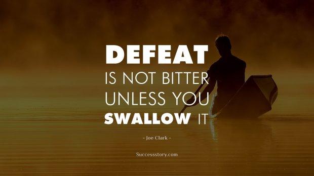 Defeat is not bitter unless