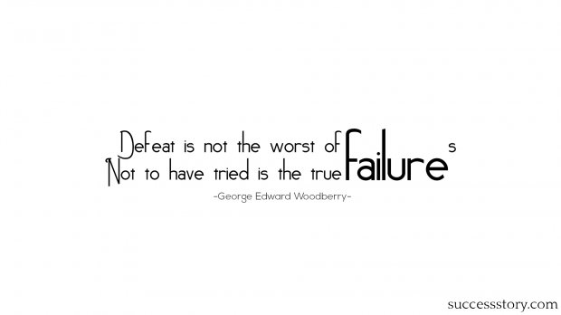 Defeat is not the worst of failures. Not to have tried is the true failure