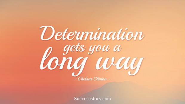 determination gets you a long way   chelsea clinton