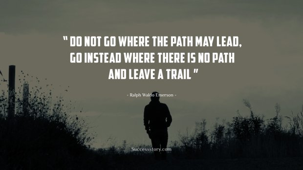 Do not go where the path may