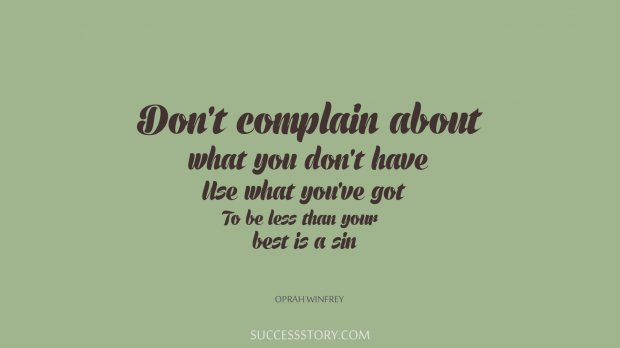Dont complain about what you