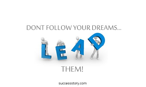 Dont follow your dreams. Lead them (2)