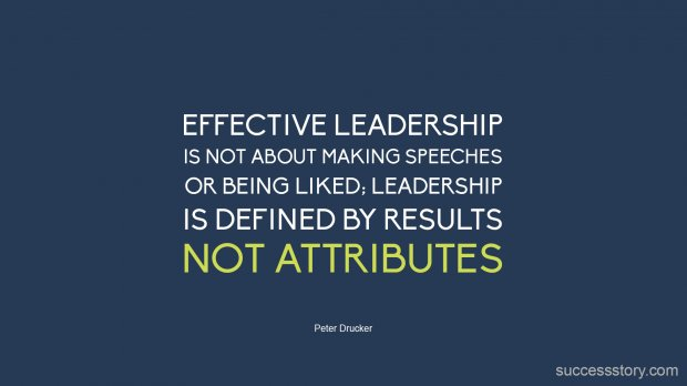 Effective leadership is not about making speeches or being liked