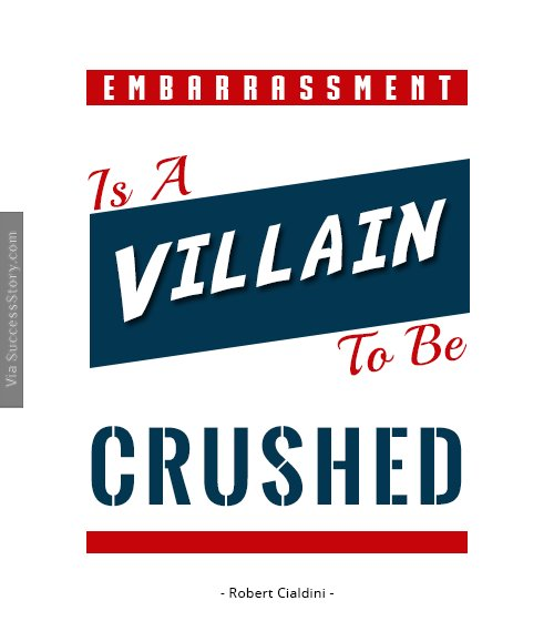 Embarrassment is a villain to be crushed
