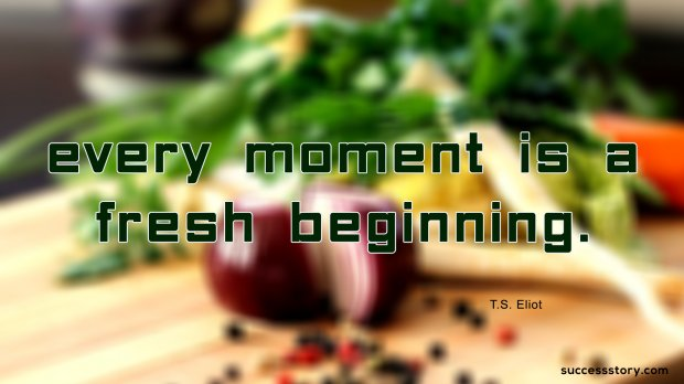 Every moment is a fresh
