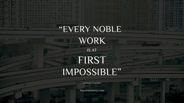 Every noble work is at first