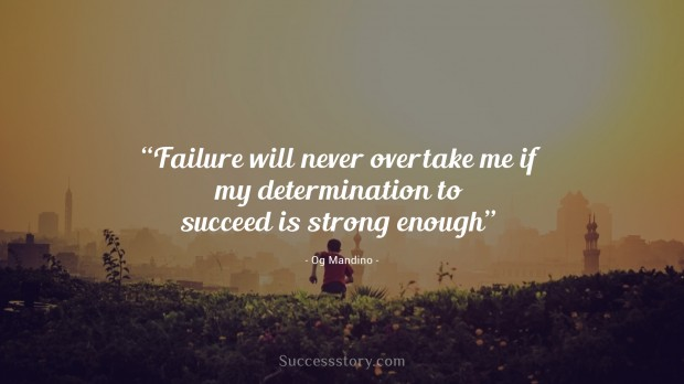 failure will never overtake me if my determination to succeed is strong enough   og mandino