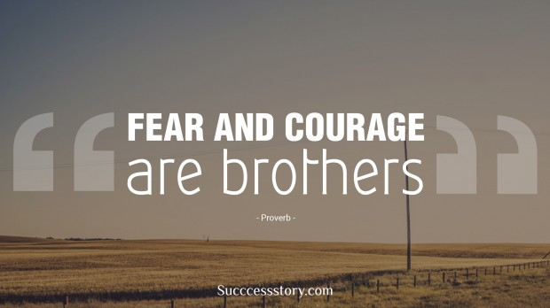 fear and courage are brothers   proverb