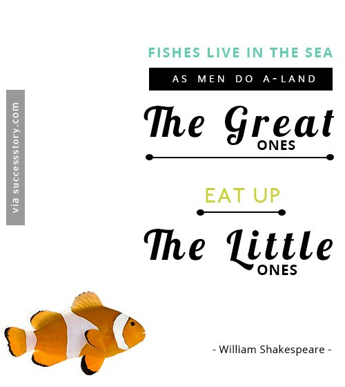 Fishes live in the sea, as men do a-land  the great ones eat up the little ones