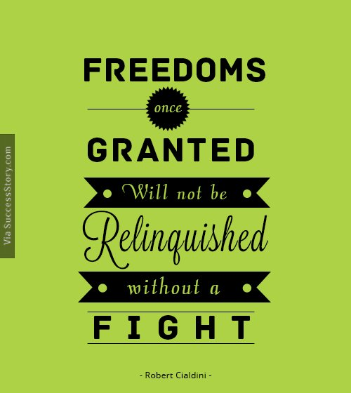 Freedoms once granted will not be relinquished without a fight