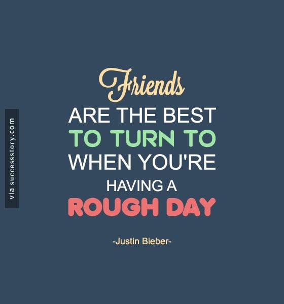 Friends are the best to turn to when