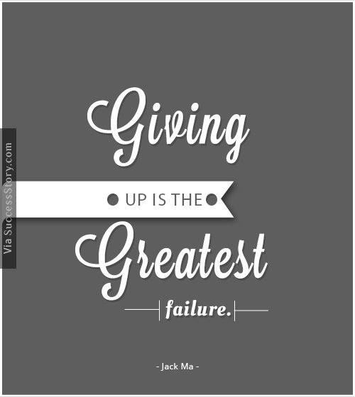 Giving up is the greatest failure