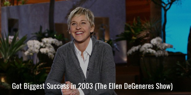 Got Biggest Success in 2003 (The Ellen DeGeneres Show)