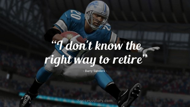 i don`t know the right way to retire   barry sanders