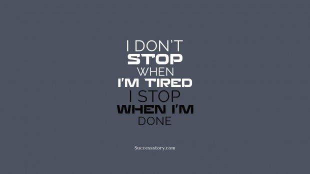 I don t stop when I m tired, I stop when I m done