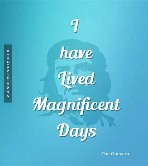 I have lived magnificent days