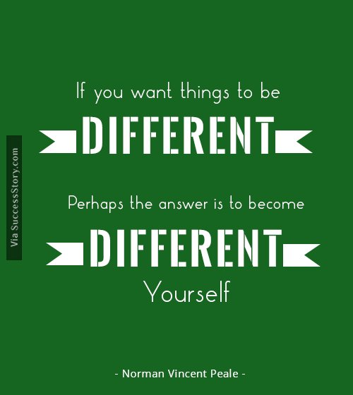 If you want things to be different,