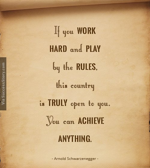 If you work hard and play by the rule
