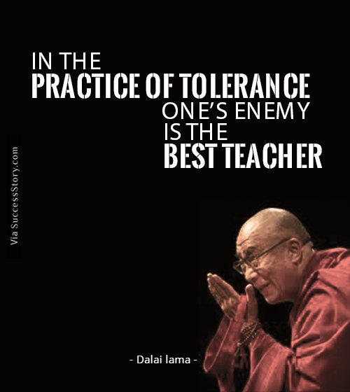 In the practice of tolerance, one s enemy is the best teacher