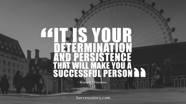 it is your determination and persistence that will make you a successful person   kenneth j hutchins