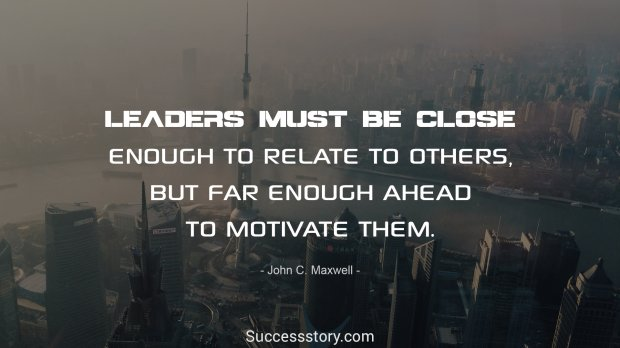 Leaders must be close enough to relate to others
