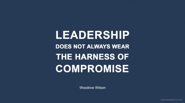 Leadership does not always wear the harness of compromise