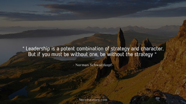 Leadership is a potent combination of strategy and character