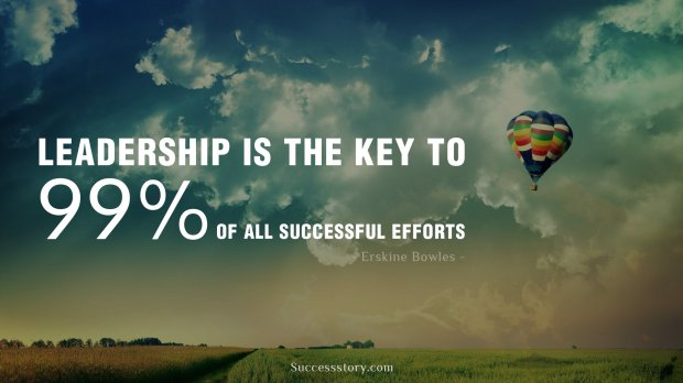 Leadership is the key to 99 percent of all successful efforts