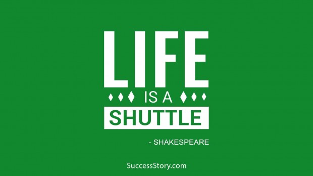 Life is a shuttle