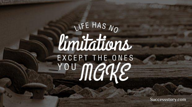 Life has no limitations