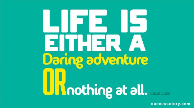 Life is either a daring