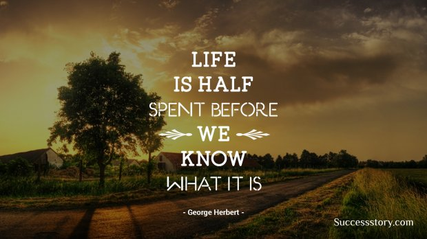 Life is half spent before